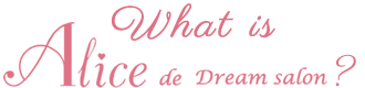 What is Alice de Dream salon?